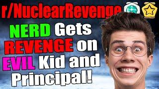 Nerd Gets Revenge on Evil Kid and Principal! | r/NuclearRevenge | #100