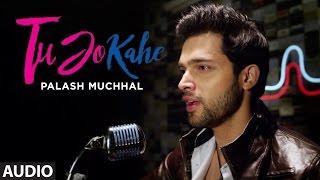 Tu Jo Kahe Full Audio Song | Palash Muchhal | Parth | Anmol Malik | Yasser Desai | Palak Muchhal