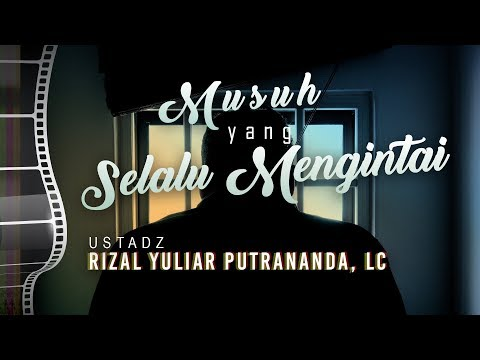 Ceramah Agama: Musuh yang Selalu Mengintai - Ustadz Rizal Yuliar Putrananda, Lc