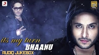 Its My Turn Hindi Music Jukebox - Bhaanu feat Raftaar & Ikka