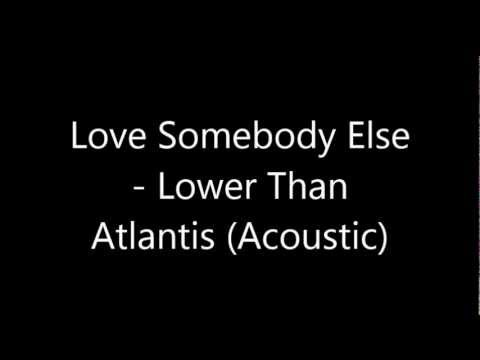 Love Somebody Else - Lower Than Atlantis (Acoustic)