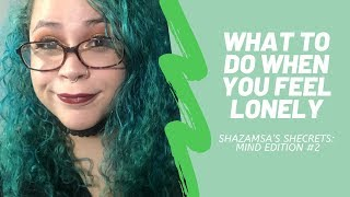 What To Do When You Feel Lonely-Shazama's Shecrets: Mind Edition: #2
