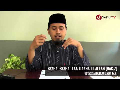 Kajian Tauhid: Syarat-syarat La Illahaillallah Bagian 7 - Ustadz Abdullah Zaen, MA