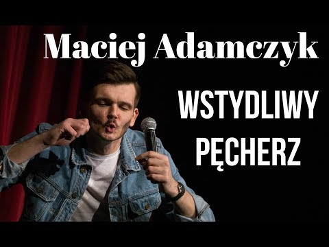 Maciek Adamczyk - Wstydliwy Pęcherz