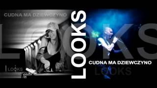 Looks - Cudna Ma Dziewczyno - Audio