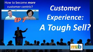 Episode 7  - Customer Experience: A Tough Sell?