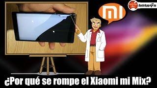 ¿Por qué se rompe el Xiaomi Mix? Lo analizamos a fondo!