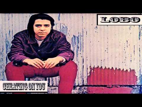 Lobo - Cheating On You