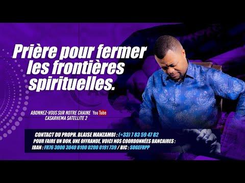 PRIERE  POUR FERMER LES FRONTIERES SPIRITUELLES # prophète Blaise MANZAMBI #CASARHEMA