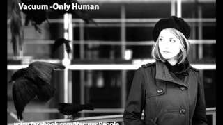 Vacuum - Only human