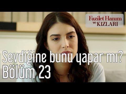 Fazilet Hanım ve Kızları 23. Bölüm - İnsan Sevdiğine Bunu Yapar mı?