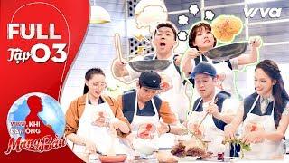 Khi Đàn Ông Mang Bầu | Tập 3 Full HD: Trường Giang trổ tài nấu ăn làm Kỳ Vĩ, Thành Ri bất ngờ