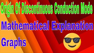 Origin Of Discontinuous Conduction Mode | Mathematical Explanation | Graphs | Power electronics |
