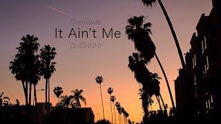It Ain't Me - DJ JØHNNY ft CHRIS HAWKS (REMIX)