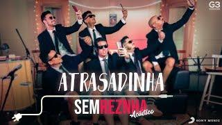 Sem Reznha Acústico - Atrasadinha - Felipe Araújo ft. Ferrugem (Vinicius Junior)