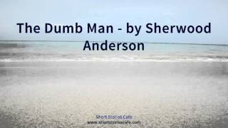 The Dumb Man   by Sherwood Anderson