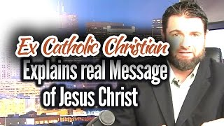 Ex Catholic Christian Explains the REAL Message of Jesus Christ - The Deen Show