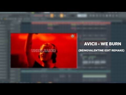Avicii - We Burn (beingValentine Remake Edit)