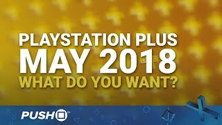 PS Plus Free Games May 2018: What Do You Want? | PlayStation 4 | When Will PS+ Be Announced?