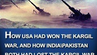 How USA had won the Kargil war, and how India\Pakistan both had lost the Kargil war - H2402