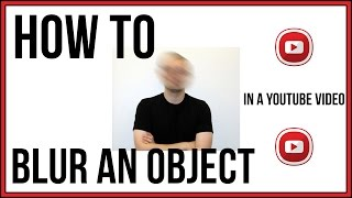 How To Blur An Object In A YouTube Video - YouTube Tutorial