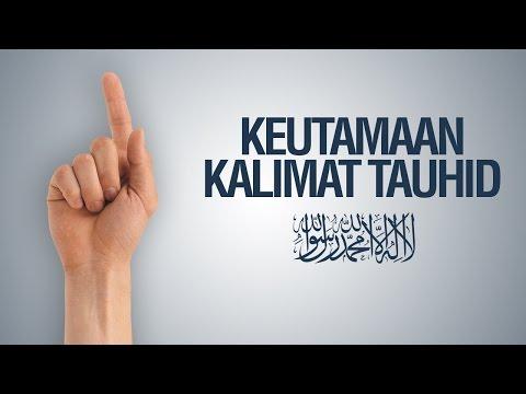 Keutamaan - Keutamaan Kalimat Tauhid : LAA ILAAHA ILLALLAH - Ustadz Ahmad Zainuddin Al - Banjary