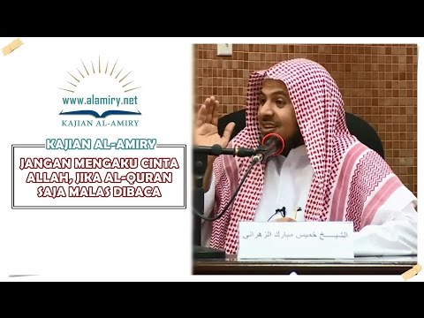 Jangan Mengaku Cinta Allah, Jika Al-Quran Saja Malas Dibaca   Syaikh Khamis Az-Zahrani