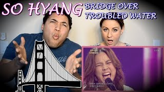 SO HYANG - BRIDGE OVER TROUBLED WATER (COUPLES REACTION)