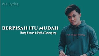 Download Lagu BERPISAH ITU MUDAH - RIZKY FEBIAN & MIKHA TAMBAYONG (Lyrics) Gratis STAFABAND