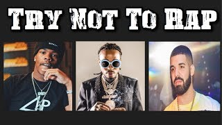 TRY NOT TO RAP/SING! NEW FEBRUARY 2019!