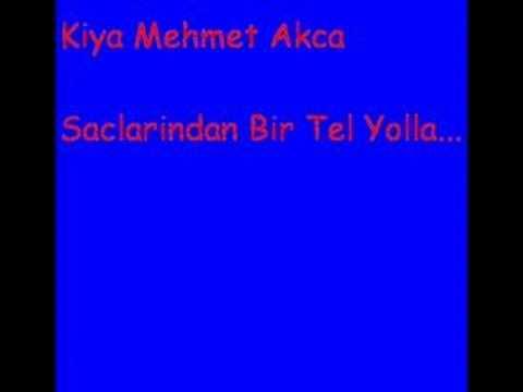Kiya Mehmet Akca - Saclarindan Bir Tel Yolla...