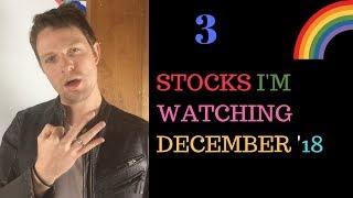 3 Stocks I'm Watching in December 2018 !!