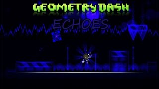 Geometry Dash | ECHOES