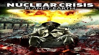 NUCLEAR CRISIS PLANET EARTH - PREPARE FOR THE END MUST WATCH!