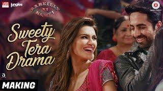 Sweety Tera Drama Making Bareilly Ki Barfi Kriti Ayushmann Rajkummar Tanishk B