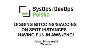 [#46] Digging Bitcoins/SiaCoins on spot instances – having fun in AWS - Jakub Muszyński