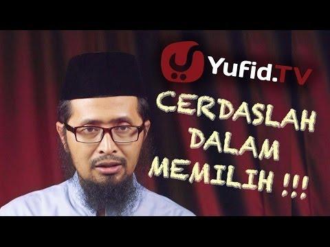 Nasehat Islami: Cerdaslah Dalam Memilih - Ustadz Dr. Muhammad Arifin Badri
