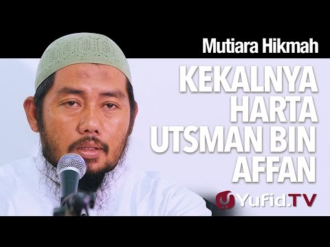 Mutiara Hikmah: Kekalnya Harta Utsman Bin Affan - Ustadz Abu Fairuz, MA.