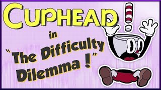 Cuphead & The Difficulty Dilemma