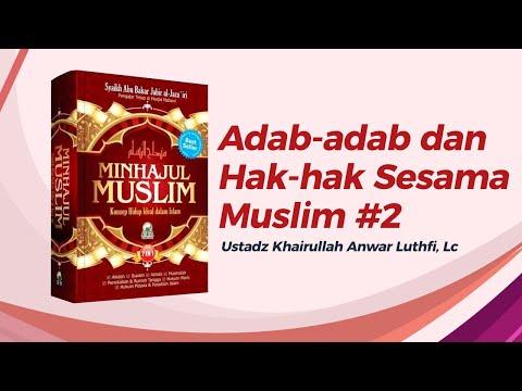 Adab-adab Dan Hak Sesama Muslim (Umum) #2 - Ustadz Khairullah Anwar Luthfi, Lc