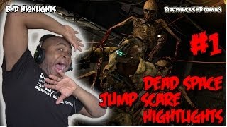 ★★ BHD Highlights # 1 - DEAD SPACE SCARY MOMENTS AND JUMP SCARES # 1 (w/ BlastphamousHD)
