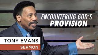 Encountering God's Provision - Tony Evans Sermon