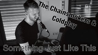 The Chainsmokers & Coldplay - Something Just Like This - Cover