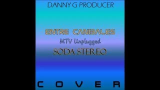 Entre canibales (MTV unplugged) -Soda Stereo cover  DANNY G PRODUCER