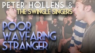 Poor Wayfaring Stranger - Peter Hollens - Feat. Swingle Singers