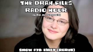 The Drax Files Radio Hour with Jo Yardley Show #78: Emily