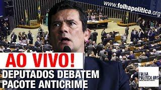 AO VIVO: DEPUTADOS DEBATEM PACOTE ANTICRIME DO MINISTRO SERGIO MORO - GOVERNO BOLSONARO