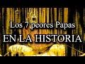 TOP: Los 7 peores Papas de la Historia