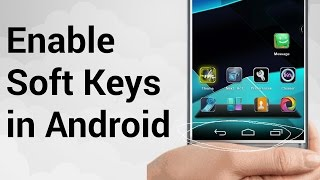 How To Enable Soft Keys (Navigation Bar) On Any Android Phone (4.0+  plus Root)