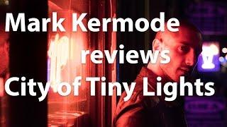 Mark Kermode reviews City of Tiny Lights